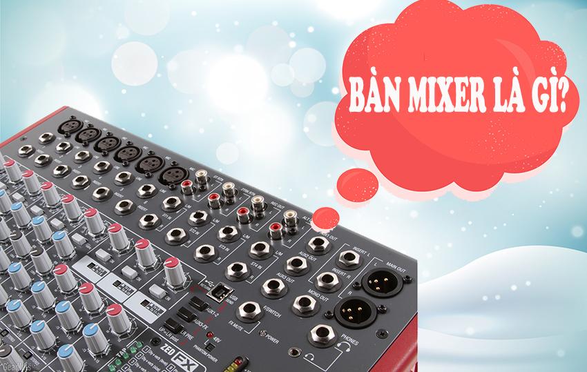 bàn mixer là gì