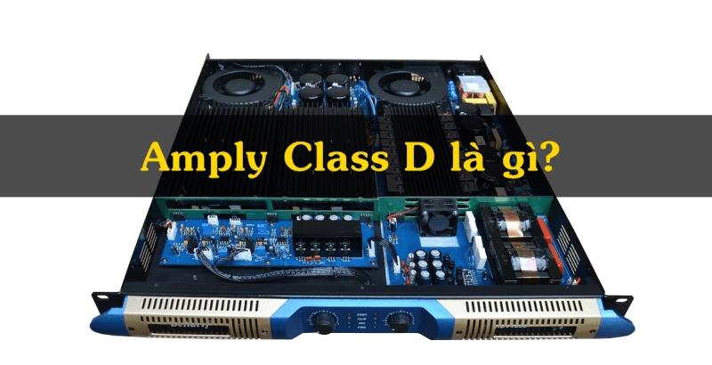 Amply class D là gì