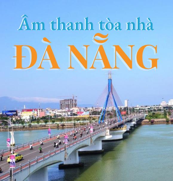 Âm thanh tòa nhà Đà Nẵng